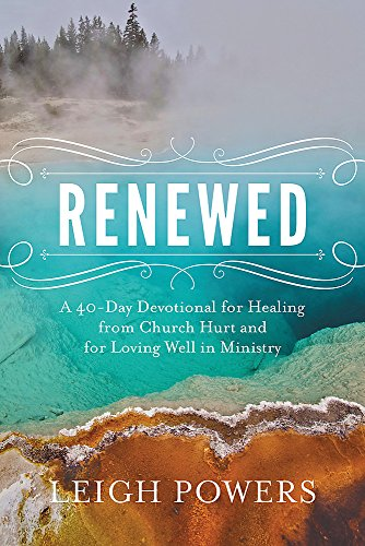Book: Renewed - A 40-Day Devotional for Healing from Church Hurt and for Loving Well in Ministry by Leigh Powers