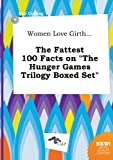 img - for Women Love Girth... the Fattest 100 Facts on the Hunger Games Trilogy Boxed Set book / textbook / text book