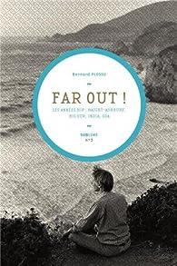 Far out ! Les années hip : Haight-Ashbury, Big Sur, India, Goa par Bernard Plossu