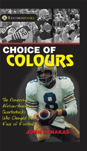 Search : Choice of Colours: The Pioneering African-American Quarterbacks Who Changed the Face of Football (Lorimer Recordbooks)
