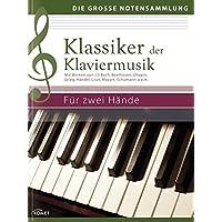 Klassiker der Klaviermusik: Mit Werken von J.S. Bach, Beethoven, Chopin, Grieg, Händel, Liszt, Mozart, Schumann u.a.m. Für zwei Hände (Die große Notensammlung)