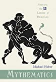 Mythematics : Solving the Twelve Labors of Hercules, Huber, Michael, 0691135754