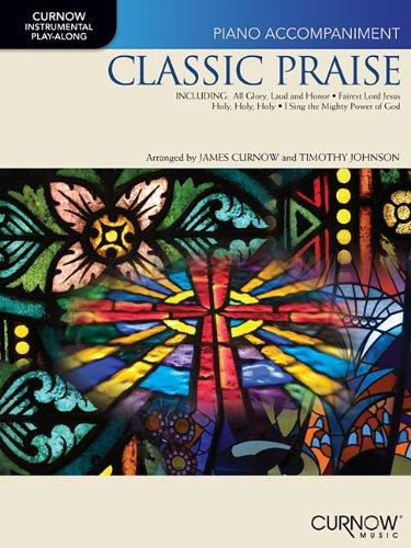 - Classic Praise: Piano Accompaniment Book (no CD) (Curnow Instrumental Play-Along)