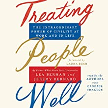 Treating People Well: The Extraordinary Power of Civility at Work and in Life Audiobook by Lea Berman, Jeremy Bernard Narrated by Jeremy Bernard, Lea Berman
