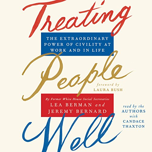 Treating People Well: The Extraordinary Power of Civility at Work and in Life by Simon & Schuster Audio