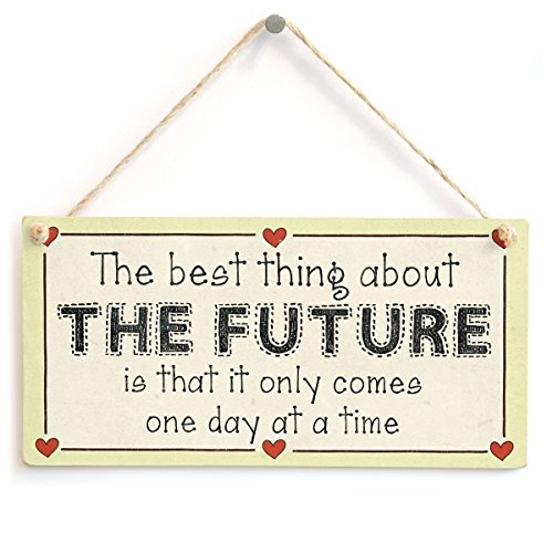 The Best Thing About The Future is That it only Comes one Day at a time