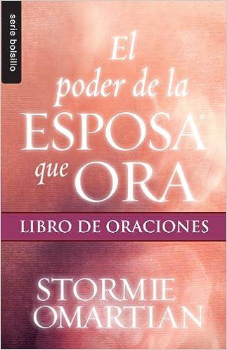 El Poder de la Mujer Que Ora: Libro de Oraciones = The Power of a Praying Woman (Spanish Edition)
