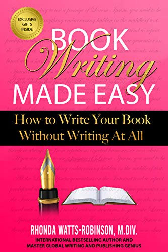Book Writing Made Easy: How to Write Your Book Without Writing At All (Authors, Writing Strategies, Write a Book, Writers) by [Watts-Robinson, Rhonda]