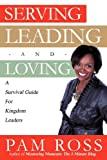 Serving, Leading and Loving, Pam Ross, 1612156177