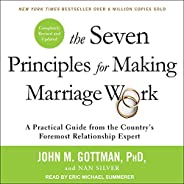 The Seven Principles for Making Marriage Work: A Practical Guide from the Country's Foremost Relationship Expe