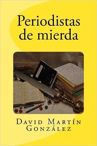Periodistas de mierda: Amazon.es: González, David Martín: Libros