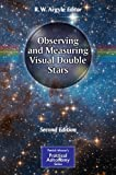 Observing and Measuring Visual Double Stars, , 1461439442