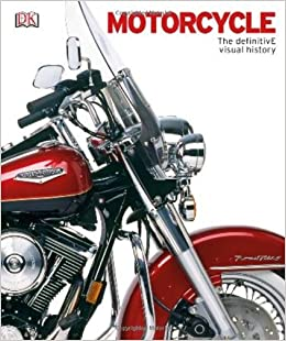 Motorcycle The Definitive Visual History Dk Publishing  Amazon Com Books