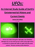 UFOs: An Internet Study Guide of Earth's Extraterrestrial History and Current Events - 2017 Edition is an internet study guide complete with working links that takes the reader on a journey from ancient extraterrestrial encounters to modern day ET ev...