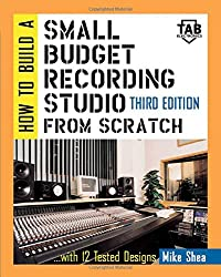 How to Build a Small Budget Recording Studio from Scratch-- With 12 Tested Designs (Tab Electronics)