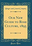 Amazon / Forgotten Books: Our New Guide to Rose Culture, 1895 Classic Reprint (Dingee and Conard Company)
