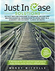 Just In Case Solutions: An Easy Way for Everyone to Organize, Record and Deliver Essential Information to Loved Ones in a Scenario like Accident, Illness or Death