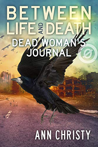 Between Life And Death: Dead Woman's Journal by Ann Christy ebook deal