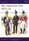 The American War 1812-14, Philip R. N. Katcher, 0850451973
