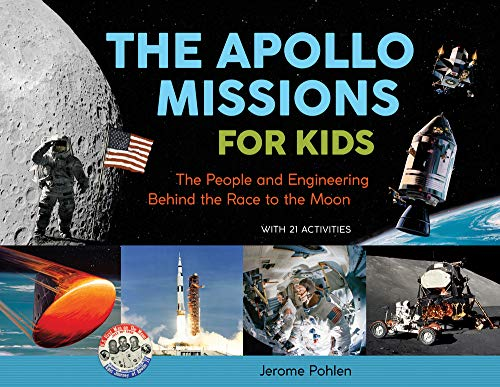 The Apollo Missions for Kids: The People and Engineering Behind the Race to the Moon, with 21 Activities (For Kids series)