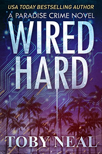 Wired Hard (Paradise Crime Book 3) by [Neal, Toby]