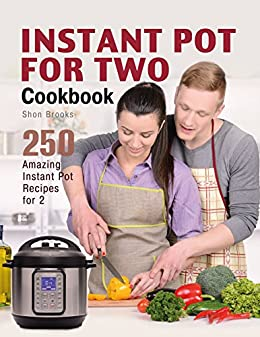 Instant Pot for Two Cookbook: 250 Amazing Instant Pot Recipes for 2 by [Brooks, Shon]