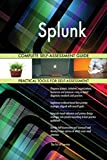 Splunk All-Inclusive Self-Assessment - More than 800 Success Criteria, Instant Visual Insights, All-Inclusive Spreadsheet Dashboard, Auto-Prioritized for Quick Results