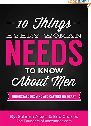 10 Things Every Woman Needs to Know About Men: Understand His Mind And Capture His Heart by Eric Charles