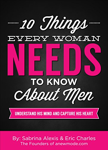 b09a8ffeea6 10 Things Every Woman Needs to Know About Men: Understand His Mind And  Capture His