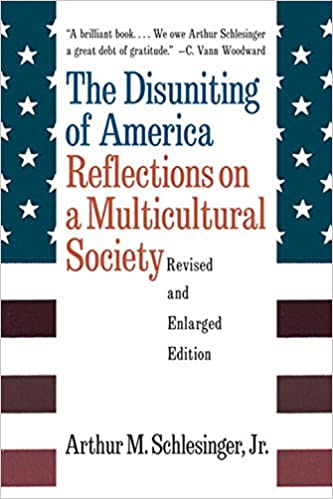 the disuniting of america reflections on a multicultural society the disuniting of america reflections on a multicultural society revised and enlarged edition 1st edition