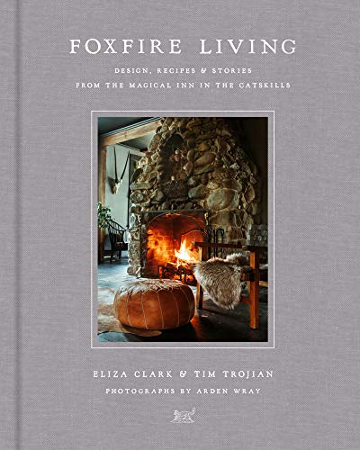 Foxfire Living: Design, Recipes, and Stories from the Magical Inn in the Catskills (Rustic Furnishings Mountain)