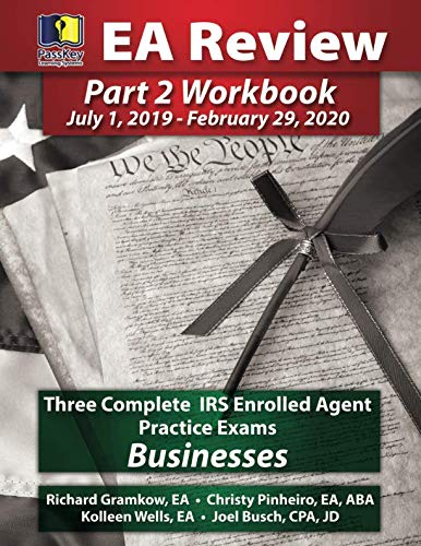 PassKey Learning Systems EA Review Part 2 Workbook: Three Complete IRS Enrolled Agent Practice Exams for Businesses: July 1, 2019-February 29, 2020 Testing Cycle by PassKey Learning Systems