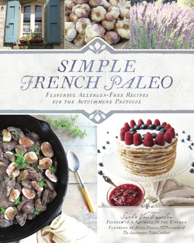 Simple French Paleo: Flavorful Allergen-Free Recipes for the Autoimmune Protocol by Sophie Van Tiggelen