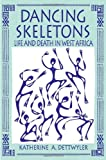 Dancing Skeletons : Life and Death in West Africa, Dettwyler, Katherine, 088133748X