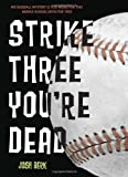 Strike Three, You're Dead, Josh Berk, 0307930068
