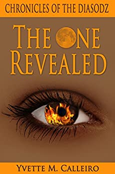 The One Revealed (Chronicles of the Diasodz Book 4) by [Calleiro, Yvette M]