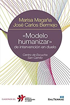 «MODELO HUMANIZAR» DE INTERVENCIÓN EN DUELO. Centro de Escucha San Camilo (Cuadernos del CHS) (Spanish Edition) by [MAGAÑA, MARISA, BERMEJO, JOSÉ CARLOS]