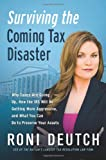 Surviving the Coming Tax Disaster: Why Taxes Are Going Up, How the IRS Will Be Getting More Aggressive, and What You Can Do to Preserve Your Assets
