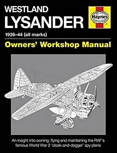 (Westland Lysander Manual 1936-44 (all marks): An insight into owning, flying and maintaining the RAF's famous World War 2 'cloak-and dagger' spy plane (Haynes Owners Workshop Manuel))