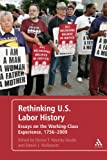 Rethinking U. S. Labor History : Essays on the Working-Class Experience, 1756-2009, , 1441145753