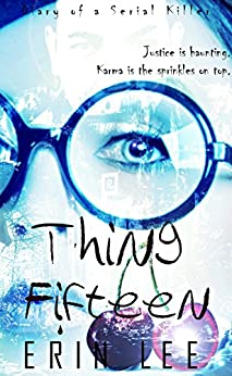 Thing Fifteen (Diary of a Serial Killer Book 3) by [Lee, Erin]