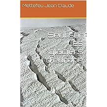 Seul sur les glaciers d'europe: Passion, aventures (French Edition)