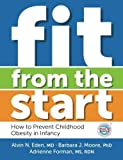img - for Fit from the Start: How to Prevent Childhood Obesity in Infancy by Alvin M Eden (2014-10-10) book / textbook / text book