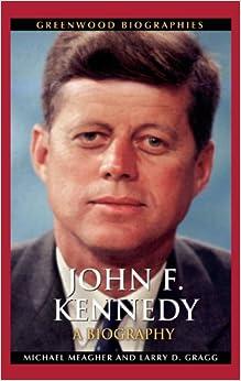John F. Kennedy: A Biography (Greenwood Biographies)