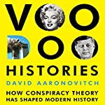 Voodoo Histories: The Role of the Conspiracy Theory in Shaping Modern History | David Aaronovitch
