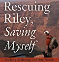 Rescuing Riley, Saving Myself: A Man and His Dog's Struggle to Find Salvation Audiobook by Zachary Anderegg, Pete Nelson Narrated by David Marantz