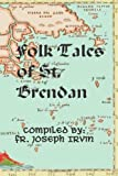 Folk Tales of St. Brendan, Joseph Irvin, 1477408568