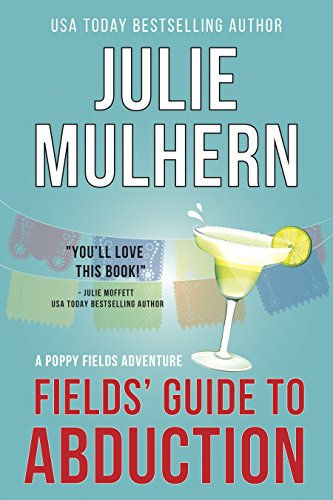 Fields' Guide to Abduction: A Poppy Fields Adventure Book 1 (The Poppy Fields Adventures) by [Mulhern, Julie]