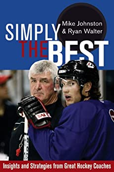 Simply the Best: Insights and Strategies from Great Hockey Coaches by [Johnston, Mike, Walter, Ryan]