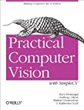 Practical Computer Vision with SimpleCV : Making Computers See in Python, Demaagd, Kurt and Oliver, Anthony, 1449320368